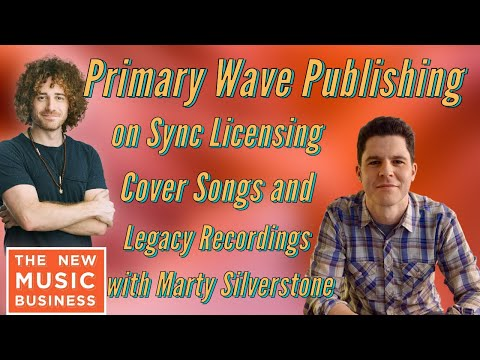 Primary Wave Publishing on Sync Licensing Cover Songs and Legacy Recordings with Marty Silverstone